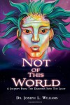 Not of This World: A Journey from the Darkness Into the Light - Joseph L. Williams