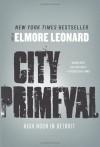 City Primeval: High Noon in Detroit - Elmore Leonard
