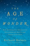 The Age of Wonder: How the Romantic Generation Discovered the Beauty and Terror of Science - Richard Holmes