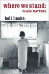 Where We Stand: Class Matters - Bell Hooks