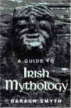A Guide To Irish Mythology - Daragh Smyth