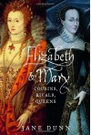 Elizabeth & Mary: Cousins, Rivals, Queens - Jane Dunn