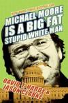 Michael Moore Is a Big Fat Stupid White Man - David T. Hardy, Jason Clarke
