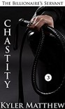 Chastity: A Gay Billionaire BDSM Romance (The Billionaire's Servant Book 3) - Kyler Matthew