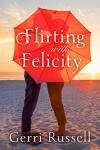 Flirting with Felicity - Gerri Russell