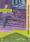 Technics And Architecture: The Development Of Materials And Systems For Buildings - Cecil D. Elliott, Cecil D. Elliot