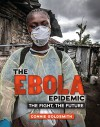 The Ebola Epidemic: The Fight, the Future - Connie Goldsmith