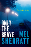 Only The Brave (A DS Allie Shenton Novel) - Mel Sherratt