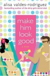 Make Him Look Good - Alisa Valdes-Rodriguez