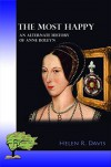 The most happy: An alternate history of Anne Boleyn - Helen R. Davis