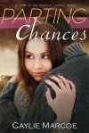 Parting Chances - Caylie Marcoe