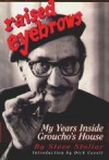 Raised Eyebrows: My Years Inside Groucho's House - Steve Stoliar