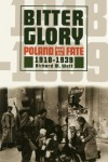 Bitter Glory: Poland and Its Fate, 1918-1939 - Richard M. Watt