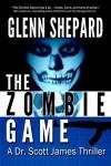 The Zombie Game (A Dr. Scott James Thriller Book 2) - Glenn Shepard