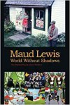 Maud Lewis:World without Shadows - Lance Woolaver