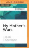 My Mother's Wars - Lillian Faderman, Suzanne Toren