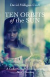 Ten Orbits of the Sun: A collection of contemporary short stories - David Milligan-Croft