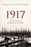 1917: War, Peace, & Revolution - David Stevenson