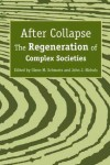 After Collapse: The Regeneration of Complex Societies - Glenn Schwartz, John J. Nichols
