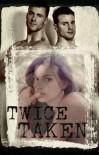 Twice Taken - Kathryn (Blaidmiehette)