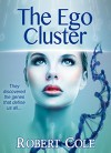 The Ego Cluster: They discovered the genes that define us all... - Robert   Cole