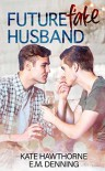 Future Fake Husband - Kate Hawthorne, E.M. Denning