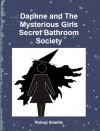 Daphne and The Mysterious Girls Secret Bathroom Society - Robert  Shields