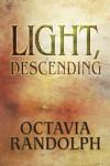 Light, Descending - Octavia Randolph