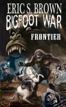 Bigfoot War: Frontier - Eric S Brown