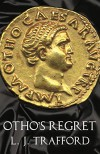 Otho's Regret: The Four Emperors Series: Book III - L.J. Trafford