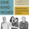 One Kind Word: Women Share Their Abortion Experiences - Kathryn Palmateer, Martha Solomon