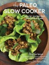 The Paleo Slow Cooker: Healthy, Gluten-Free Meals the Easy Way - Arsy Vartanian, Amy Kubal