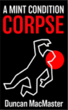 A Mint Condition Corpse - Mr. Duncan R MacMaster