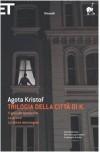 Trilogia della città di K. - Ágota Kristof, Armando Marchi, Virginia Ripa di Meana, Giovanni Bogliolo