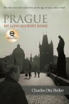Prague: My Long Journey Home: A Memoir of Survival, Denial, and Redemption - Charles Ota Heller