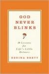 God Never Blinks: 50 Lessons for Life's Little Detours - Regina Brett