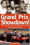 Grand Prix Showdown!: The Full Drama of Every Championship-Deciding Grand Prix Since 1950 - Christopher Hilton