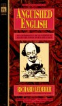 Anguished English: An Anthology of Accidental Assaults Upon Our Language - Richard Lederer, Bill Thompson
