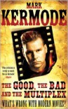 The Good, the Bad and the Multiplex: What's Wrong with Modern Movies? -
