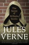 The Secret of Wilhelm Storitz: The First English Translation of Verne's Original Manuscript - Jules Verne, Peter Schulman