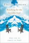 Reaching for the Invisible God: What Can We Expect to Find? - Philip Yancey