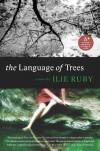 The Language of Trees: A Novel - Ilie Ruby