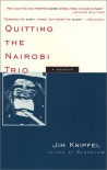 Quitting the Nairobi Trio - Jim Knipfel