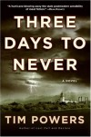 Three Days to Never - Tim Powers