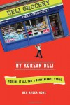 My Korean Deli: Risking It All for a Convenience Store - Ben Ryder Howe