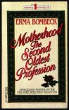 Motherhood the Second Oldest Profession - Erma Bombeck