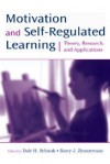 Motivation and Self-Regulated Learning: Theory, Research, and Applications - Dale H. Schunk