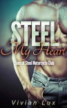 Steel My Heart (Motorcycle Club Romance) (Sons of Steel Motorcycle Club Book 1) - Vivian Lux