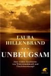 Unbeugsam: Eine wahre Geschichte von Widerstandskraft und Überlebenskampf - Laura Hillenbrand