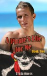 A Pirate's Life for Me: Book Two - Tricia Owens